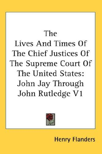 The Lives And Times Of The Chief Justices Of The Supreme Court Of The United States
