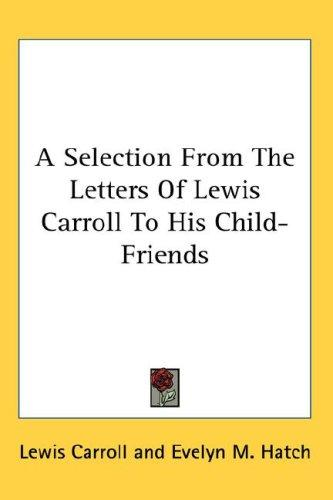 Download A Selection From The Letters Of Lewis Carroll To His Child-Friends
