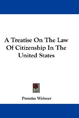 A Treatise On The Law Of Citizenship In The United States