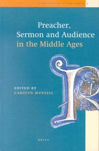 Preacher, Sermon and Audience in the Middle Ages (New History of the Sermon, 3) Carolyn Muessig