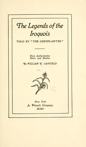 """The legends of the Iroquois : told by the """"Cornplanter"""""""
