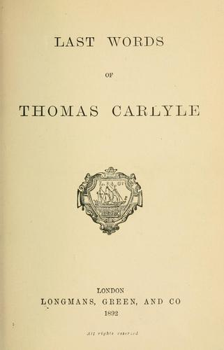 Last words of Thomas Carlyle.