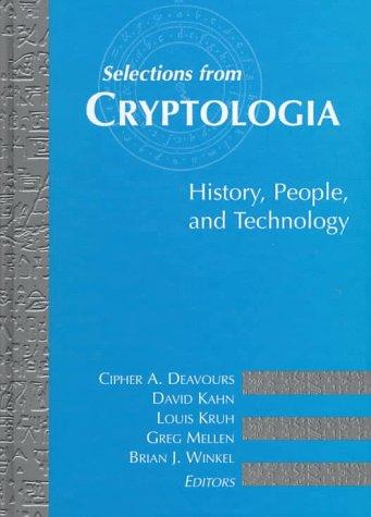 Selections from Cryptologia: History, People, and Technology (The Artech House Telecommunications Library), Kruh, Louis; David Kahn; Editor Greg Mellen; Editor Brian J. Winkel; Cipher A. Deavours (Editor)