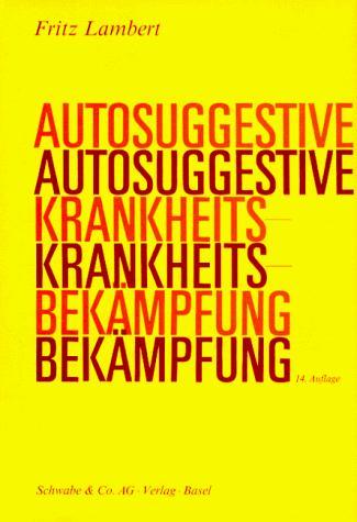 Autosuggestive Krankheitsbekämpfung.