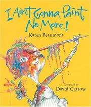 I Ain't Gonna Paint No More! by Karen Beaumont cover
