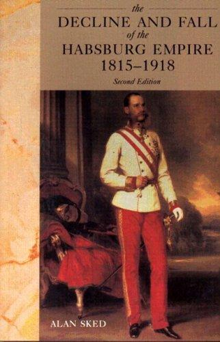 The decline and fall of the Habsburg Empire 1815-1918