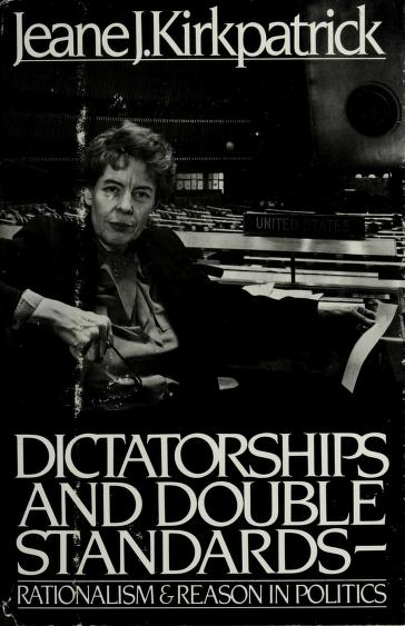 Dictatorships and double standards by Jeane J. Kirkpatrick