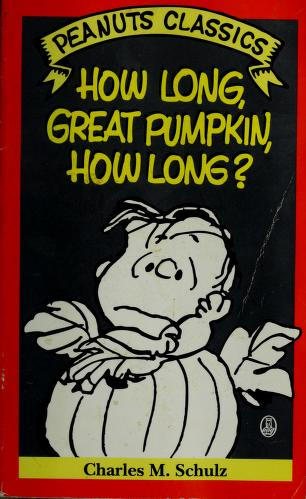 Cover of: How Long, Great Pumpkin, How Long | Charles M. Schulz