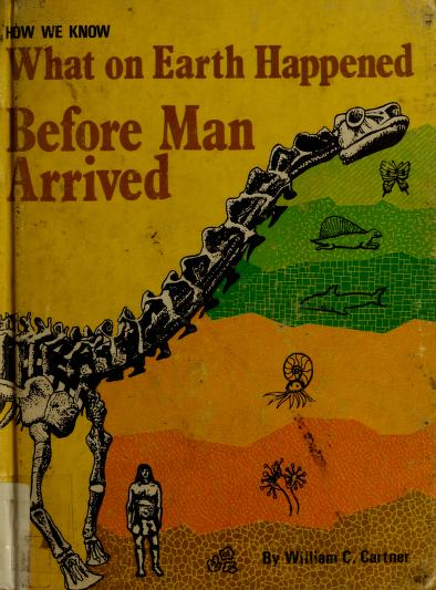 How we know what on earth happened before man arrived by William Carruthers Cartner