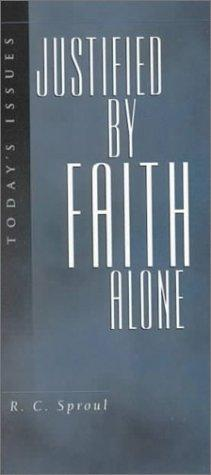 Justified by Faith Alone (Today's Issues Series) by R. C. Sproul