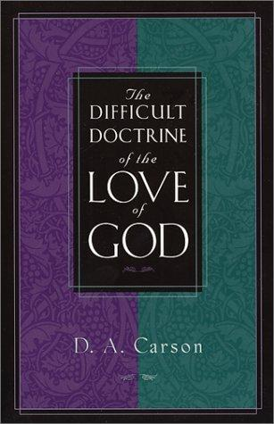 Difficult Doctrine of the Love of God by Carson, D. A.