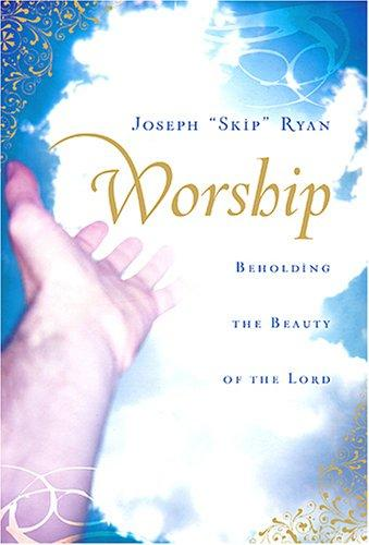 Worship:Beholding the Beauty of the Lord by Ryan, Joseph