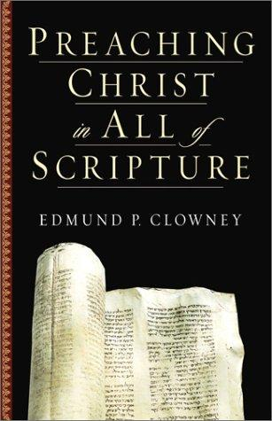 Preaching Christ in all of Scripture by Clowney, Edmund P.