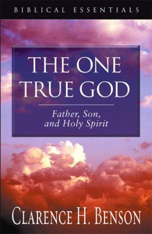 The One True God by Clarence H. Benson