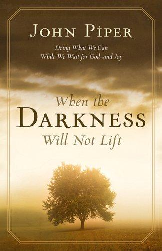 When the Darkness Will Not Lift by Piper, John