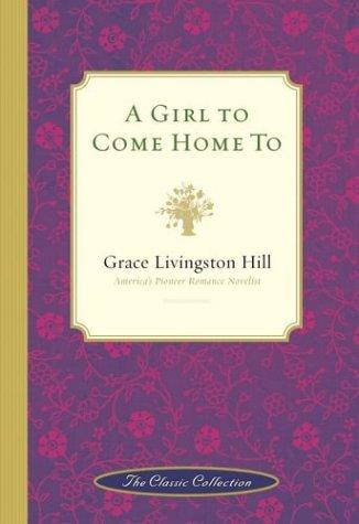 A girl to come home to by Grace Livingston Hill Lutz