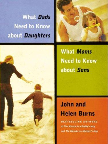 What Dads Need to Know About Daughters/What Moms Need to Know About Sons by John Burns