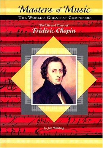 The Life and Times of Frederic Chopin (Masters of Music) by