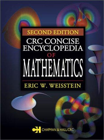 CRC Concise Encyclopedia of Mathematics by Eric W. Weisstein