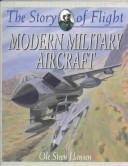 Modern Military Aircraft (The Story of Flight, 6) by Ole Steen Hansen