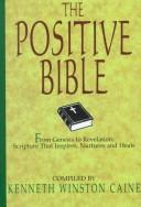 The Positive Bible: From Genesis to Revelation by Kenneth Winston Caine