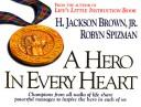 A hero in every heart by [compiled] by H. Jackson Brown, Jr. and Robyn Spizman.