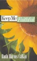 Keep Me Faithful by Ruth Harms Calkin