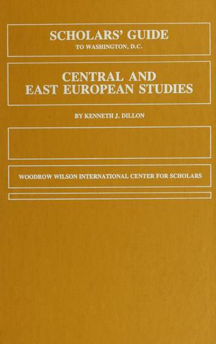 Scholars' guide to Washington, D.C. for Central and East European studies by Kenneth J. Dillon