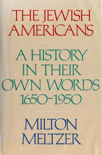 The Jewish Americans by edited by Milton Meltzer.