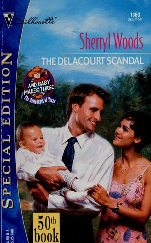 Delacourt Scandal (And Baby Makes Three: The Delacourts Of Texas) (Silhouette Special Edition) by