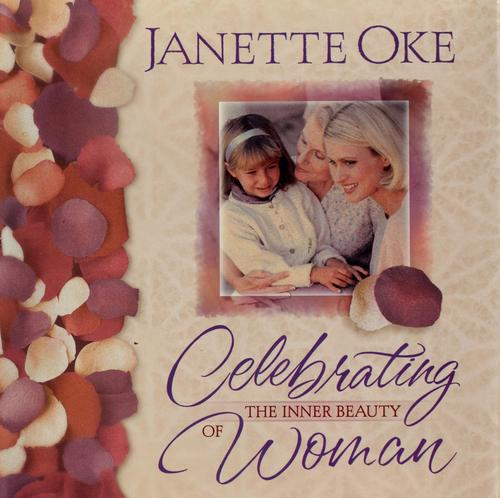 Celebrating the inner beauty of woman by Janette Oke