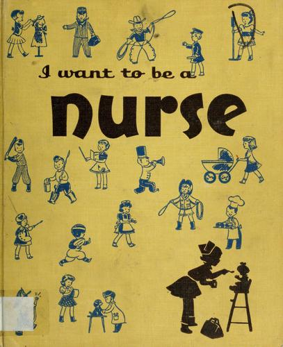 I want to be a nurse. by Carla Greene