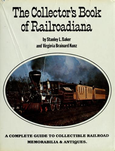 The collector's book of railroadiana by Stanley L. Baker