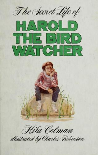 The secret life of Harold, the bird watcher by Hila Colman