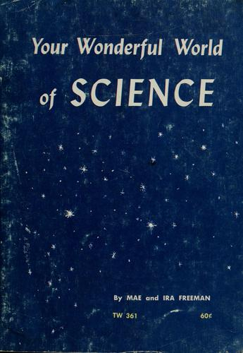 Your wonderful world of science by Mae Blacker Freeman