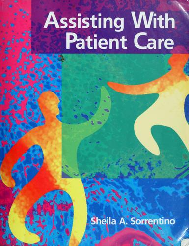 Assisting with patient care by Sheila A. Sorrentino