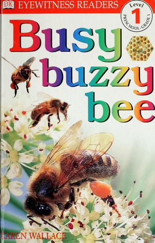 Busy, buzzy bee by Karen Wallace
