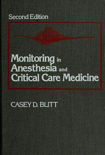 Monitoring in anesthesia and critical care medicine by edited by Casey D. Blitt.
