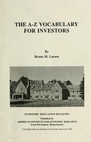 The A-Z vocabulary for investors by Bruno M. Larsen