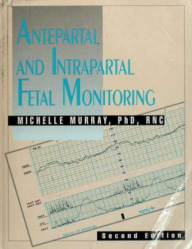 Antepartal and Intrapartal Fetal Monitoring (2nd Edition) by Michelle Murray