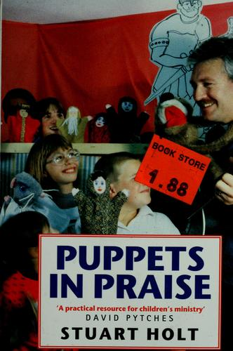 Puppets in praise by Stuart Holt