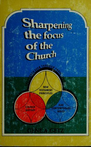 Sharpening the focus of the church by Gene A. Getz