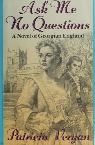 Ask me no questions by Patricia Veryan