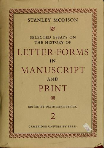 Selected essays on the history of letter-forms in manuscript and print by Stanley Morison