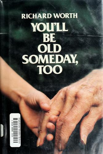 You'll be old someday, too by Richard Worth