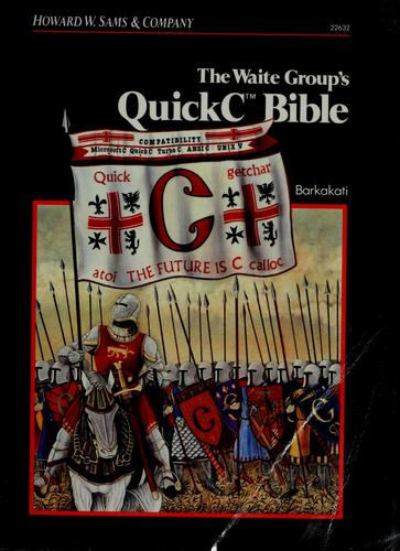 The Waite Group's QuickC bible by Nabajyoti Barkakati