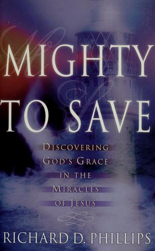 Mighty to save by Phillips, Richard D.