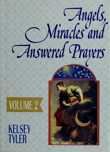 Angels, miracles and answered prayers by Kelsey Tyler