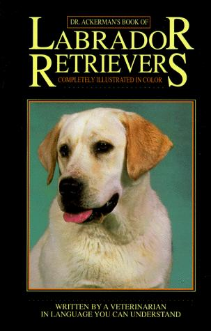 Dr. Ackerman's book of the Labrador retriever by Lowell J. Ackerman