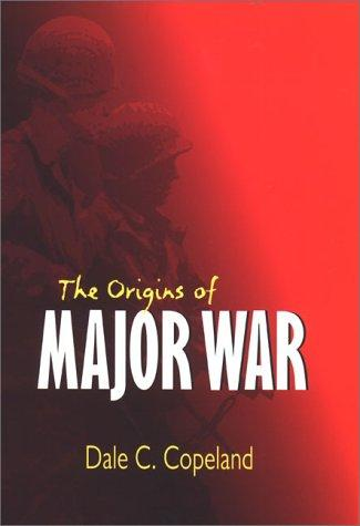 The origins of major war by Dale C. Copeland